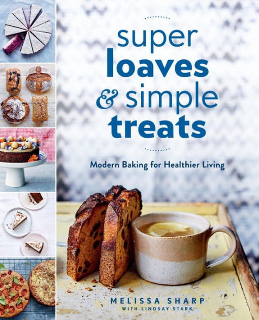 Super Loaves and Simple Treats by Melissa Sharp, ISBN: 9780525533764