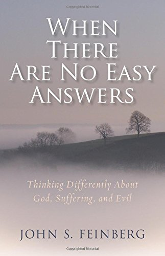 When There Are No Easy Answers: Thinking Differently about God, Suffering and Evil, and Evil