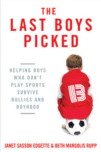 The Last Boys Picked: Helping Boys Who Don't Play Sports Survive Bullies and Boyhood by Beth Margolis Rupp, ISBN: 9780425245439