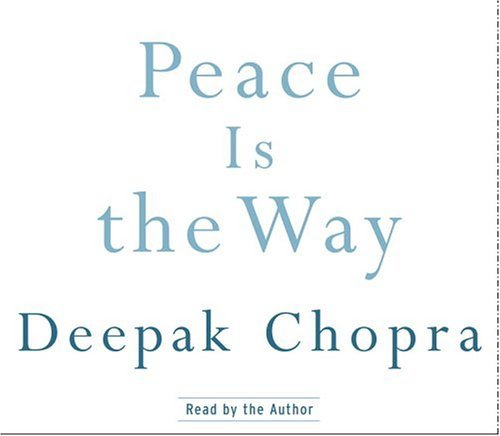 Peace Is the Way: Bringing War and Violence to an End in Our Time (Deepak Chopra) by Deepak Chopra, ISBN: 9780739319963