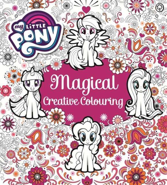 Magical Creative Colouring: A Creative Colouring Book (My Little Pony)