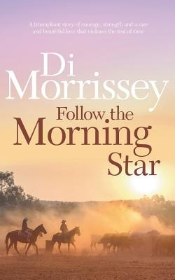 Follow the Morning Star by Di Morrissey, ISBN: 9781250053404