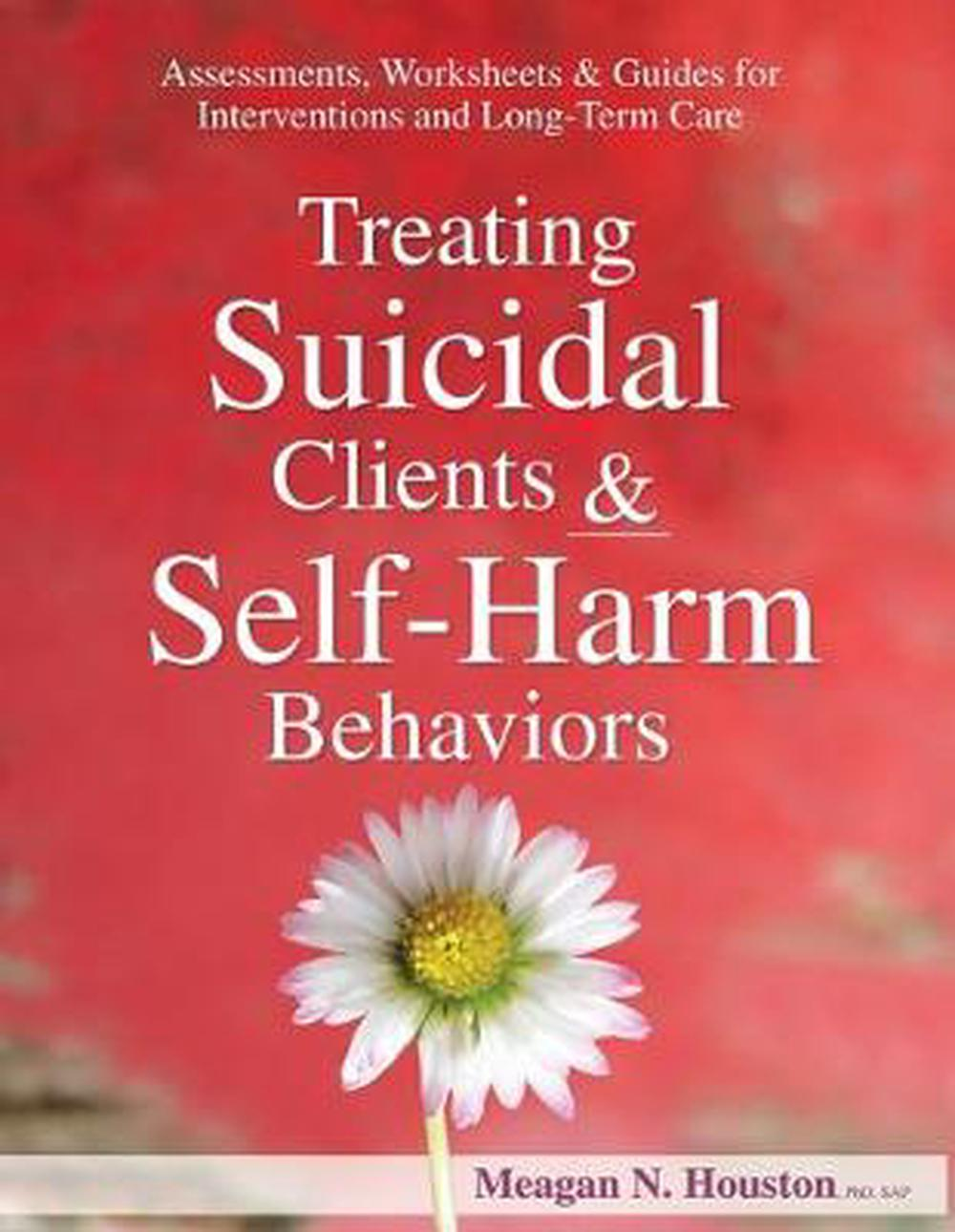 Treating Suicidal Clients & Self-Harm BehaviorsAssessments, Worksheets & Guides for Interventi...