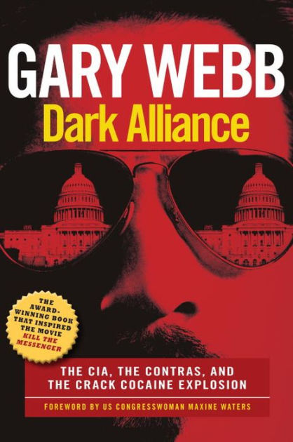 Dark Alliance: The CIA, the Contras, and the Cocaine Explosion by Gary Webb, ISBN: 9781609806217