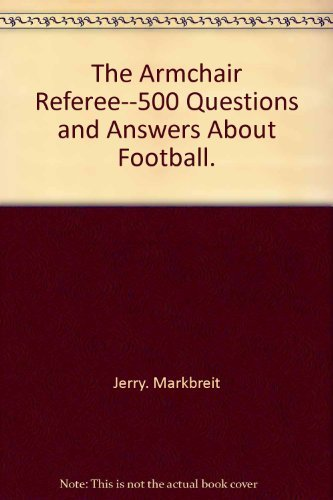 The Armchair Referee--500 Questions and Answers About Football.