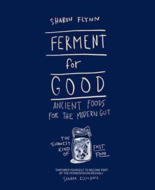 Ferment for Good: Ancient Foods for the Modern Gut by Sharon Flynn, ISBN: 9781743792094