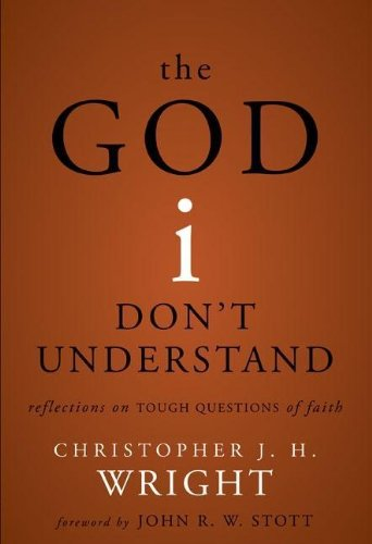 The God I Don't Understand by Christopher J H Wright, ISBN: 9780310574354