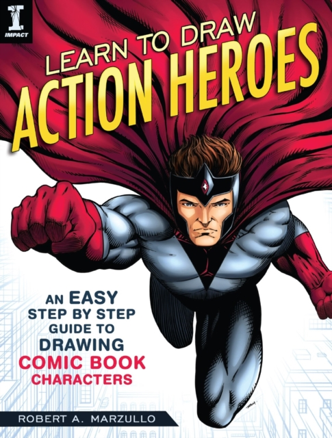 Learn to Draw Action HeroesAn Easy Step by Step Guide to Drawing Comic Boo...