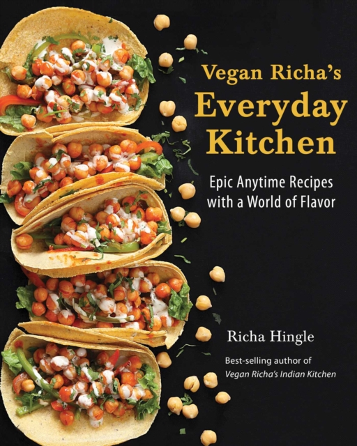 Vegan Richa's Everyday Kitchen: Epic Anytime Recipes with Worlds of Flavor by Richa Hingle, ISBN: 9781941252390