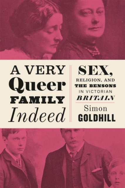 A Very Queer Family IndeedSex, Religion, and the Bensons in Victorian Bri... by Simon Goldhill, ISBN: 9780226393780