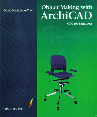 Object Making with ArchiCAD: GDL for Beginners