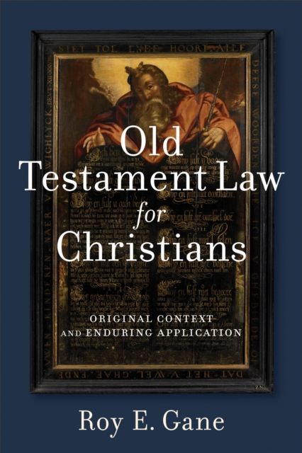 Old Testament Law for Christians: Original Context and Enduring Application by Roy E Gane, ISBN: 9780801049040