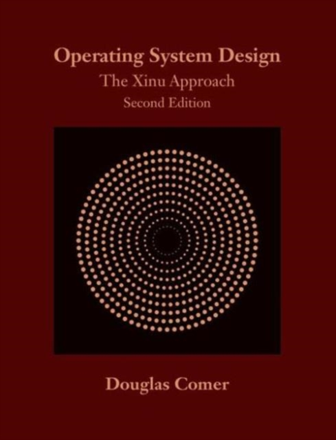 Operating System Design: The Xinu Approach, Second Edition