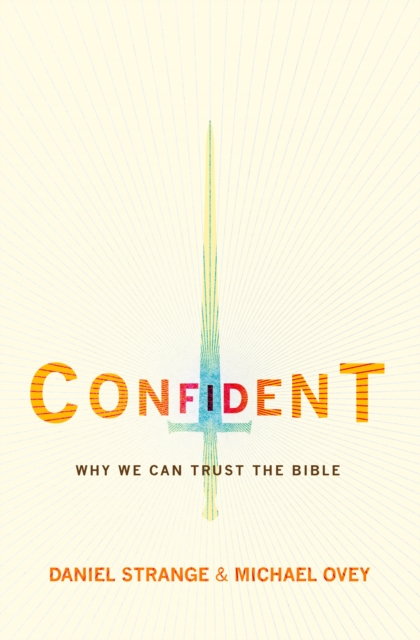 Confident- Why we can trust the Bible by Michael Ovey, ISBN: 9781781915547