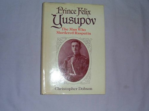 Prince Felix Yusupov by Christopher Dobson, ISBN: 9780245545337