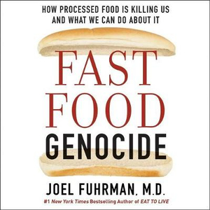 Fast Food Genocide: How Processed Food Is Killing Us and What We Can Do About It: Includes Companion Pdf