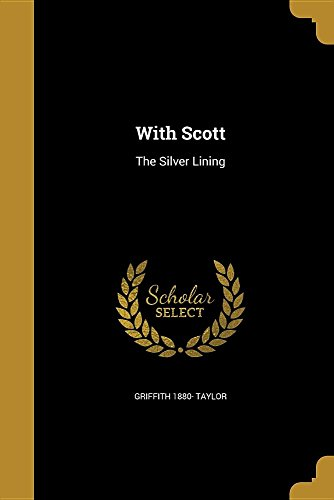 With Scott: The Silver Lining by Griffith 1880- Taylor, ISBN: 9781371218966