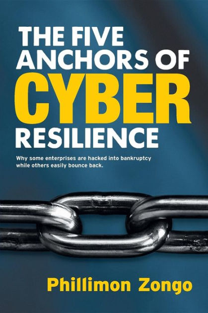 The Five Anchors of Cyber ResilienceWhy Some Enterprises Are Hacked Into Bankruptcy... by Phillimon Zongo, ISBN: 9780648007845