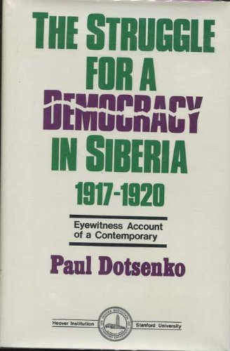 The Struggle for a Democracy in Siberia, 1917-1920: Eyewitness Account of a Contemporary (Hoover Institution Press Publication)