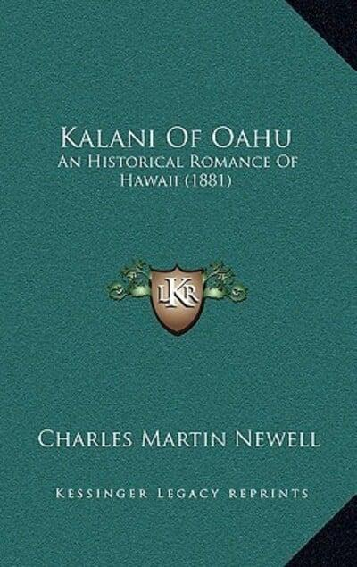 Kalani of Oahu: An Historical Romance of Hawaii (1881) by Charles Martin Newell, ISBN: 9781164415305
