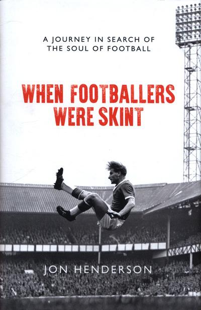 When Footballers Were Skint - A Journey in Search of the Soul of Football
