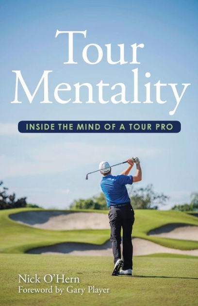 Tour Mentality: Inside the Mind of a Tour Pro by Nick O'Hern, ISBN: 9780692791745