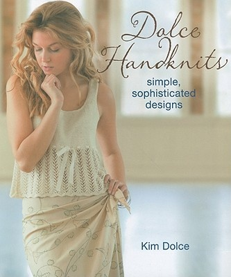Dolce Handknits by Kim Dolce, ISBN: 9781604680133