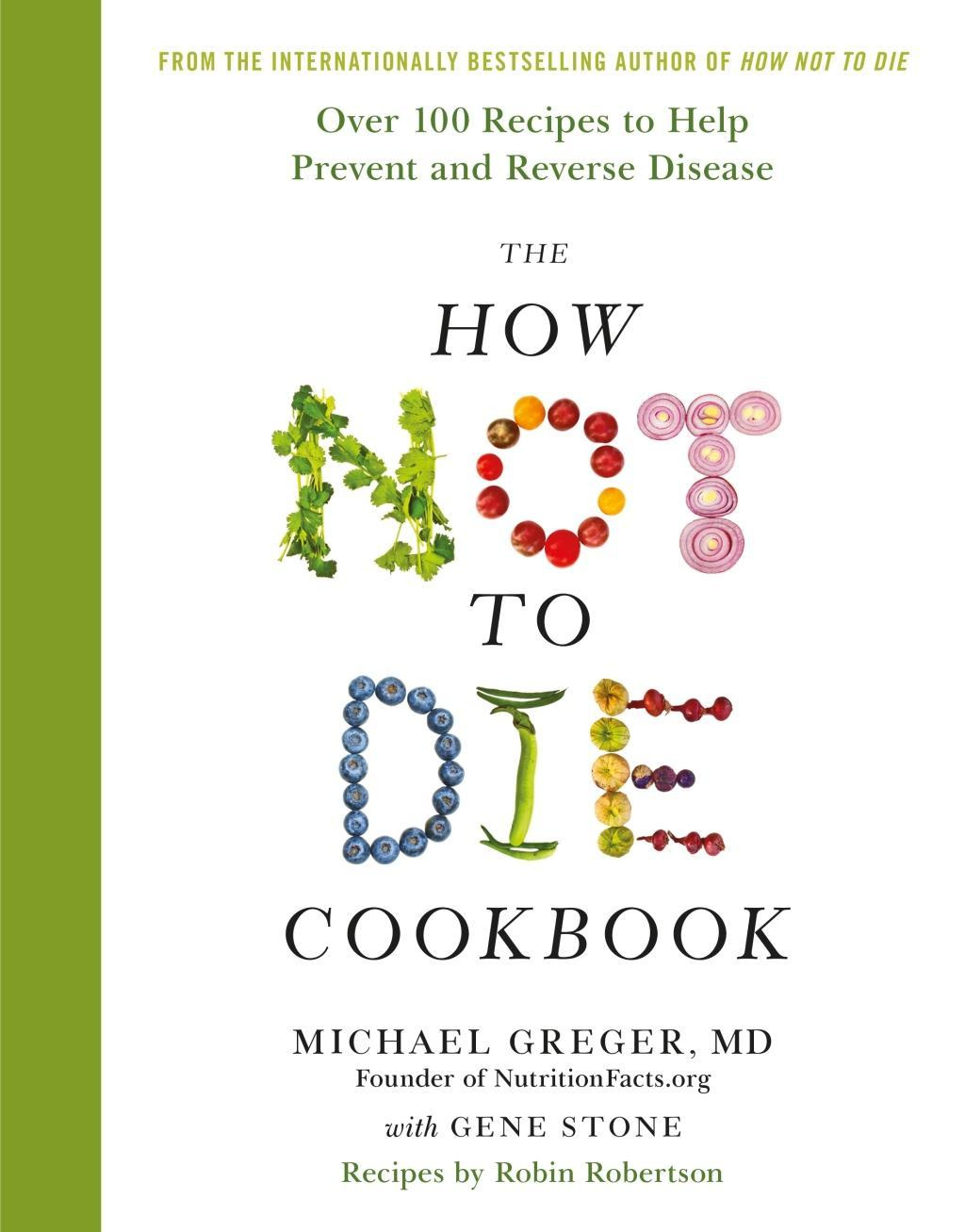The How Not To Die Cookbook by Dr Michael Greger, ISBN: 9781509844333
