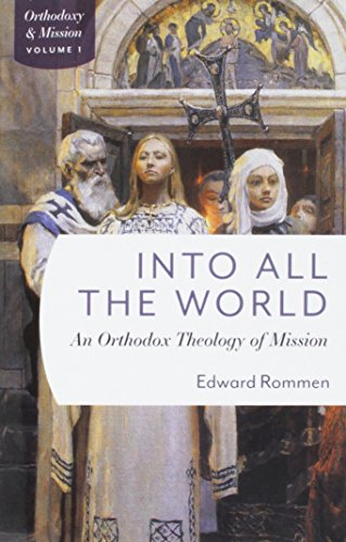 Into All the WorldAn Orthodox Theology of Mission by Edward Rommen, ISBN: 9780881415841