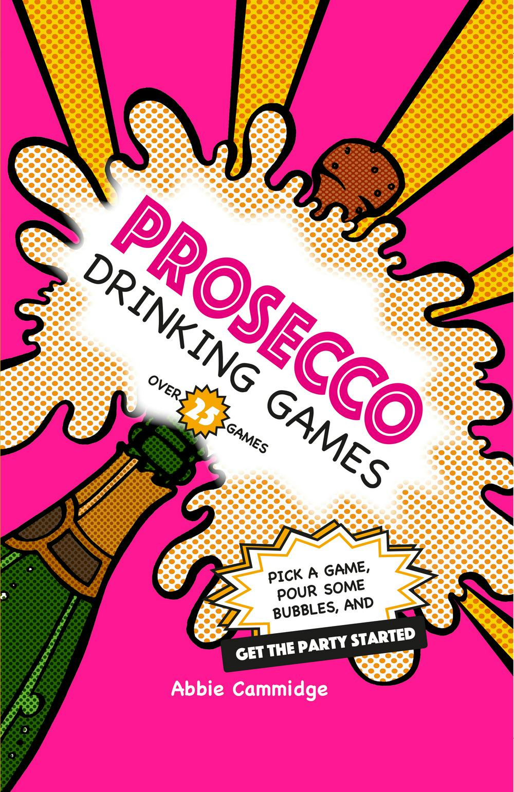 Prosecco Drinking Games by Abbie Cammidge, ISBN: 9781911026426