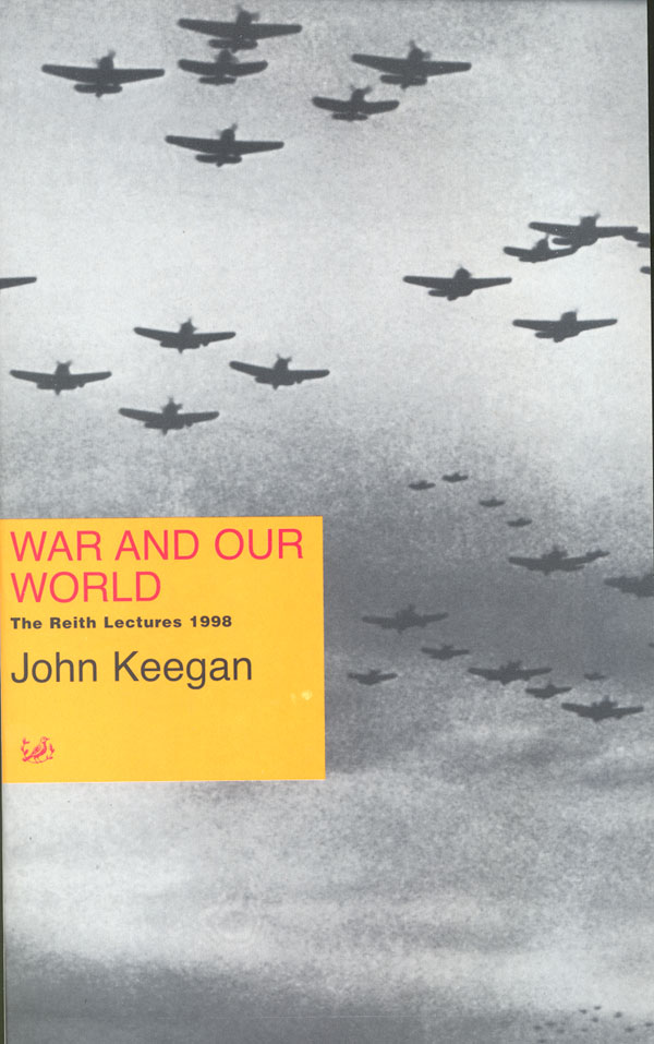 War And Our World: The Reith Lectures 1998