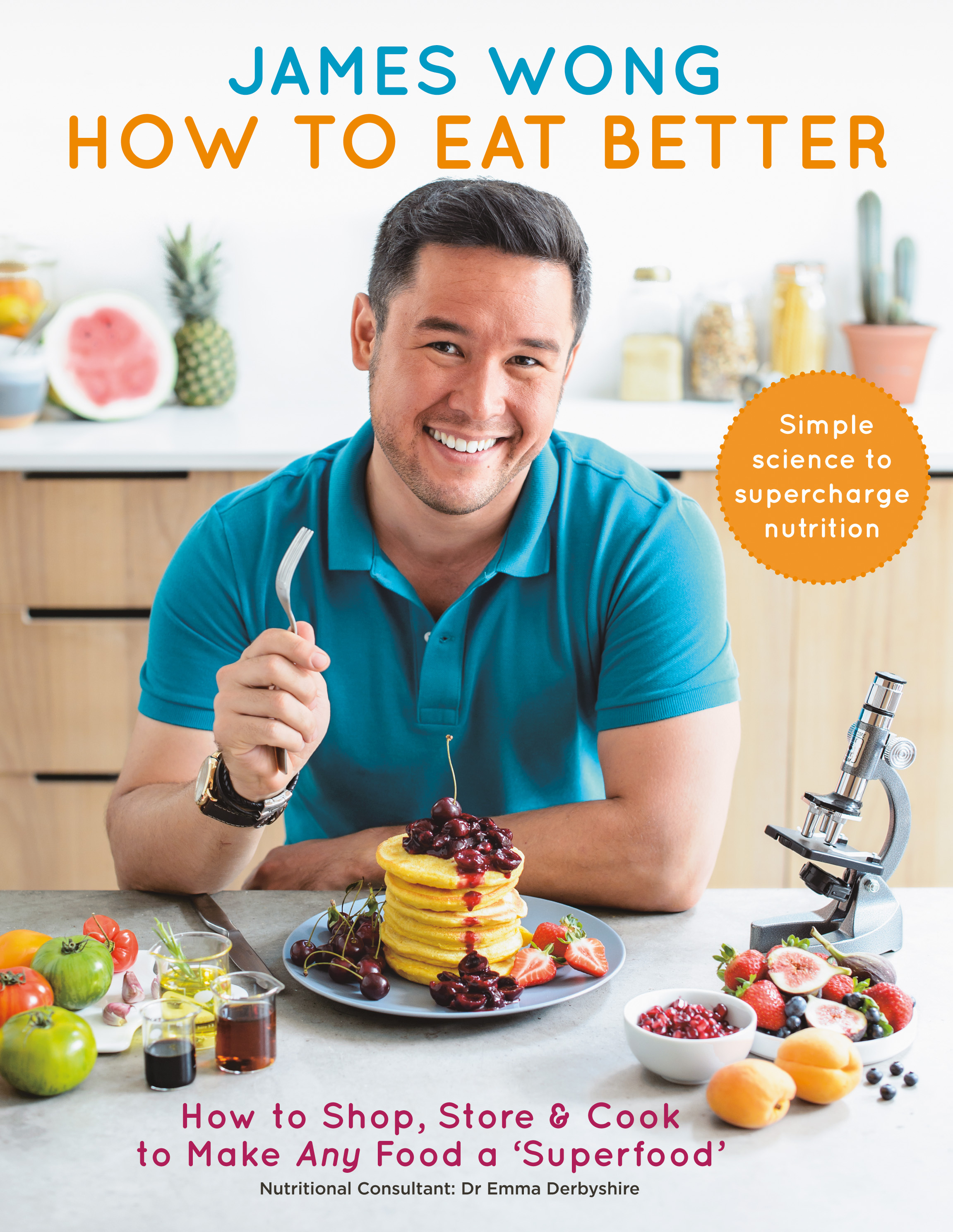 How to Eat Better: How to Shop, Store & Cook to Make Any Food a Superfood by James Wong, ISBN: 9781784721916