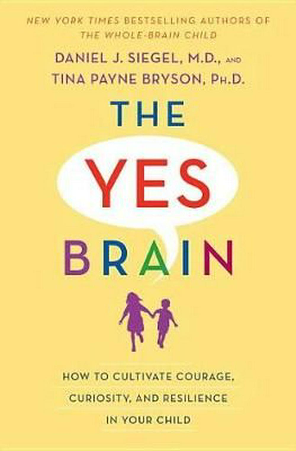 The Yes Brain: How to Cultivate Courage, Curiosity, and Resilience in Your Child by Daniel J Siegel M D, ISBN: 9780399594663