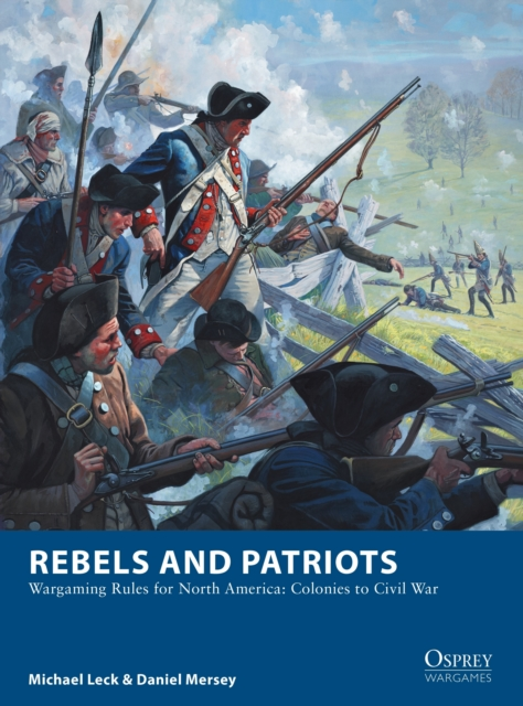 Rebels and Patriots: Wargaming Rules for North America: Colonies to Civil War (Osprey Wargames) by Michael Leck, ISBN: 9781472830227