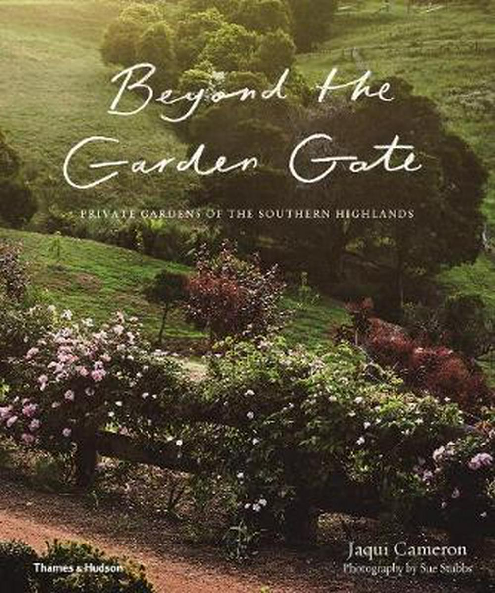 Beyond the Garden GatePrivate gardens of the Southern Highlands by Jacqui Cameron,Sue Stubbs, ISBN: 9781760760014