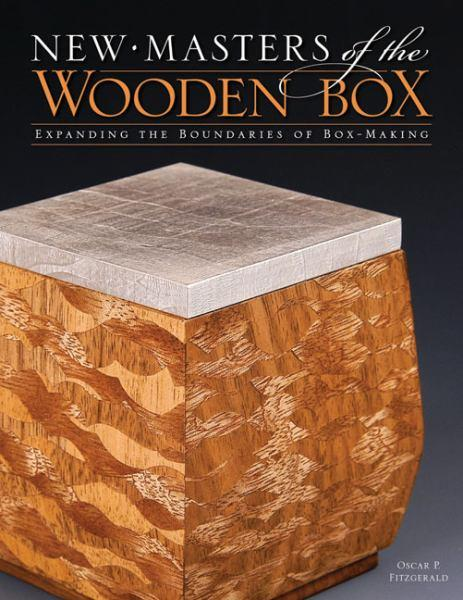 New Masters of the Wooden Box: Expanding the Boundaries of Box Making by Oscar P. Fitzgerald, ISBN: 9781565233928