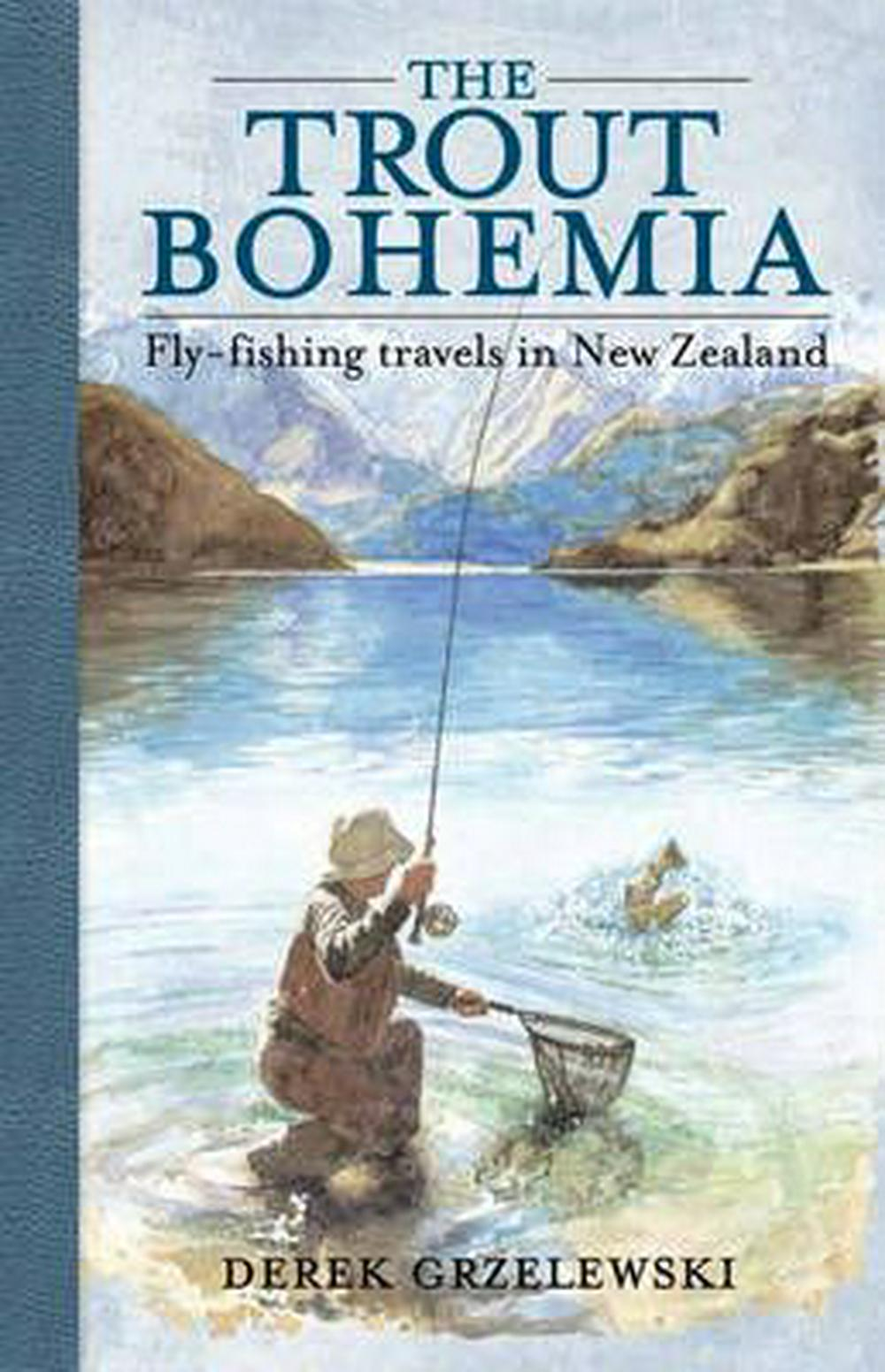 The Trout Bohemia by Derek Grzelewski, ISBN: 9781869538248