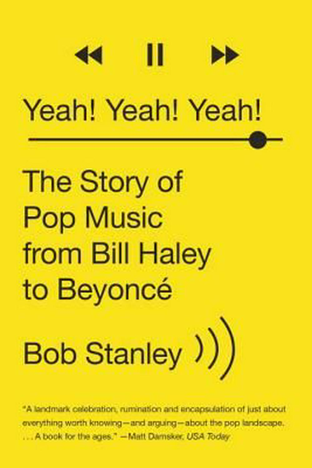 Yeah! Yeah! Yeah!The Story of Pop Music from Bill Haley to Beyonce