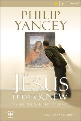 The Jesus I Never Knew: Participant's Guide by Philip Yancey, ISBN: 9780310275305