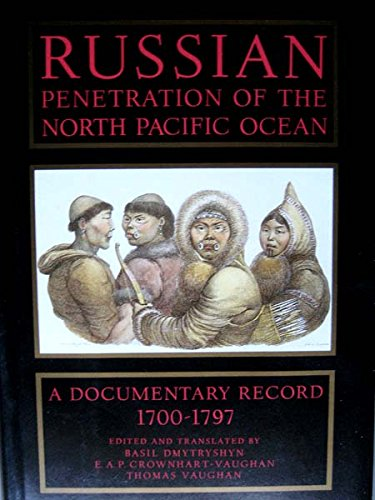 Russian Penetration of the North Pacific Ocean, 1700-1797: A Documentary Record (North Pacific Studies)