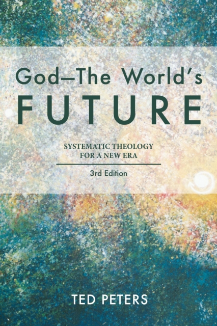 God-The World's Future: Systematic Theology for a New Era