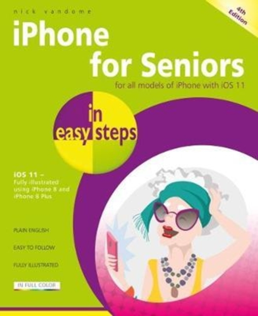 iPhone for Seniors in Easy Steps, 4th EditionCovers IOS 11
