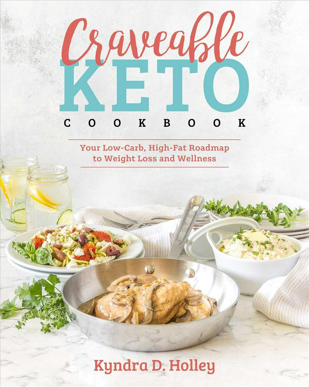 Craveable KetoYour Low-carb, High-fat Roadmap to Weight Loss ... by Kyndra Holley, ISBN: 9781628602715