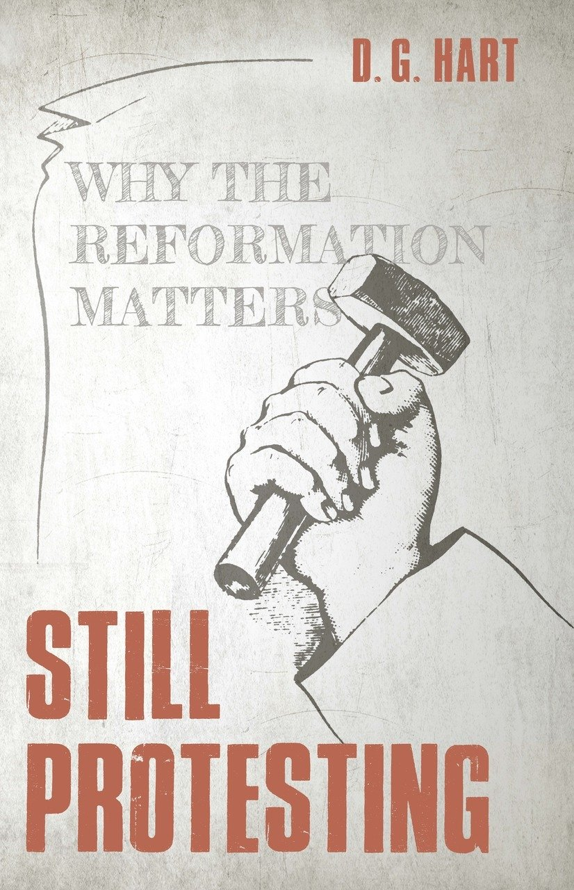 Still ProtestingWhy the Reformation Still Matters by D. G. Hart, ISBN: 9781601786029