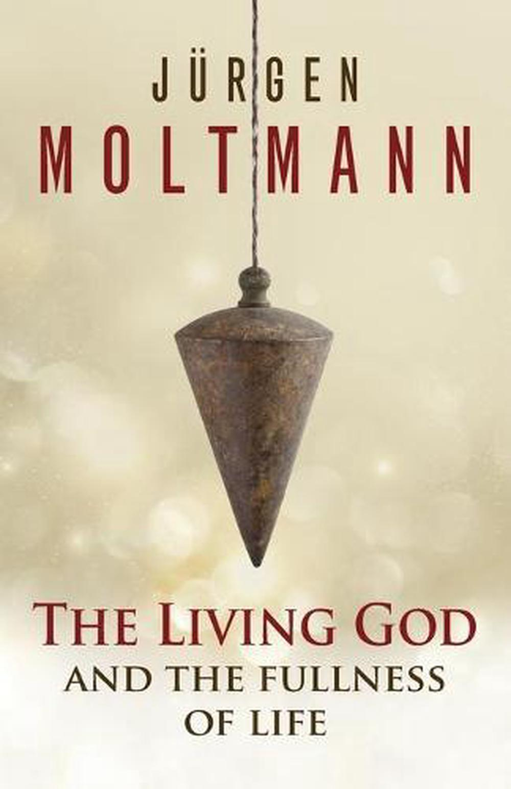 The Living God and the Fullness of Life by Jurgen Moltmann, ISBN: 9780664261610