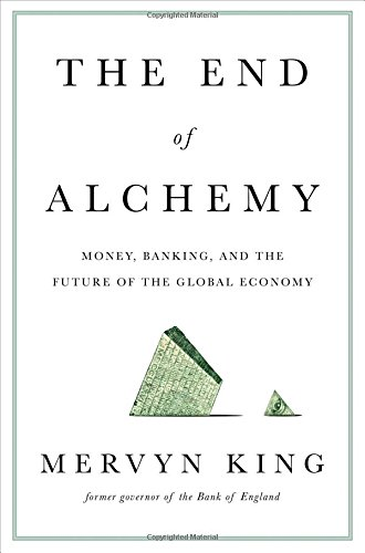 The End of AlchemyMoney, Banking, and the Future of the Global Ec...