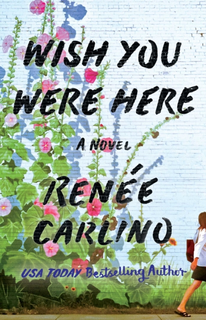 Wish You Were Here by Renée Carlino, ISBN: 9781501105821