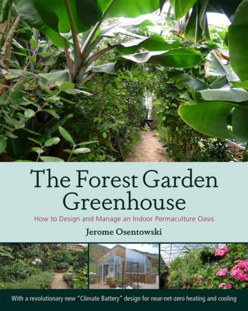 The Forest Garden GreenhouseHow to Design and Manage an Indoor Permaculture...