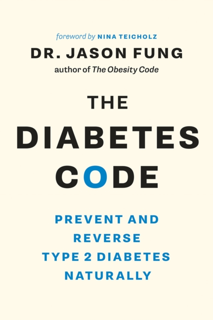 The Diabetes Code: Prevent and Reverse Type 2 Diabetes Naturally by Jason Fung, ISBN: 9781771642651