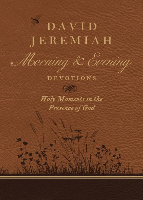 David Jeremiah Morning and Evening DevotionsHoly Moments in the Presence of God